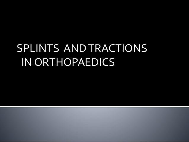 SPLINTS ANDTRACTIONS IN ORTHOPAEDICS