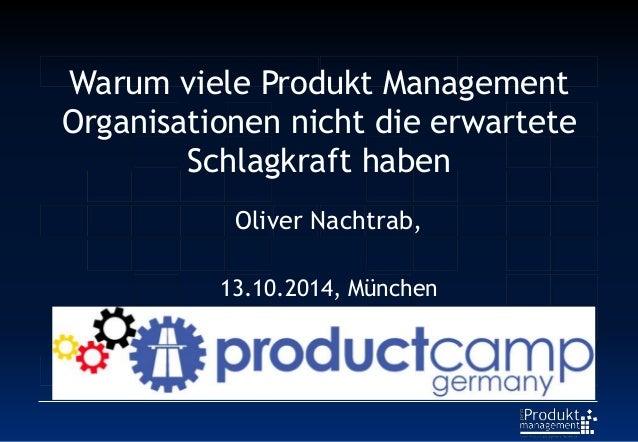 Warum viele Produkt Management Organisationen nicht die erwartete Schlagkraft haben Oliver Nachtrab, 13.10.2014, München