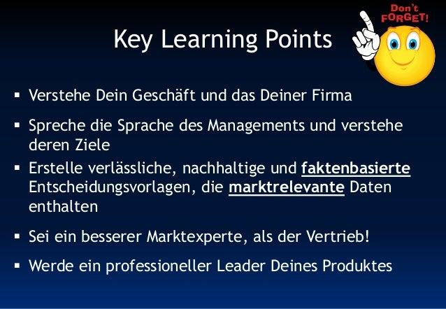 Key Learning Points  Verstehe Dein Geschäft und das Deiner Firma  Spreche die Sprache des Managements und verstehe deren...