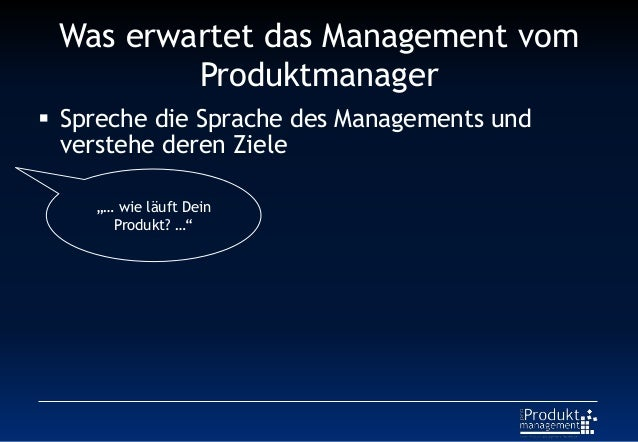 """Was erwartet das Management vom Produktmanager  Spreche die Sprache des Managements und verstehe deren Ziele """"… wie läuft..."""