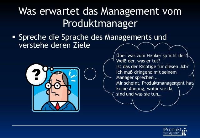 Was erwartet das Management vom Produktmanager  Spreche die Sprache des Managements und verstehe deren Ziele Über was zum...