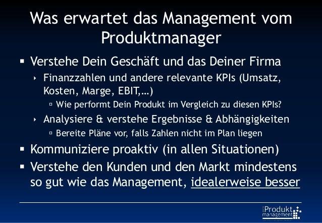 Was erwartet das Management vom Produktmanager  Verstehe Dein Geschäft und das Deiner Firma  Finanzzahlen und andere rel...