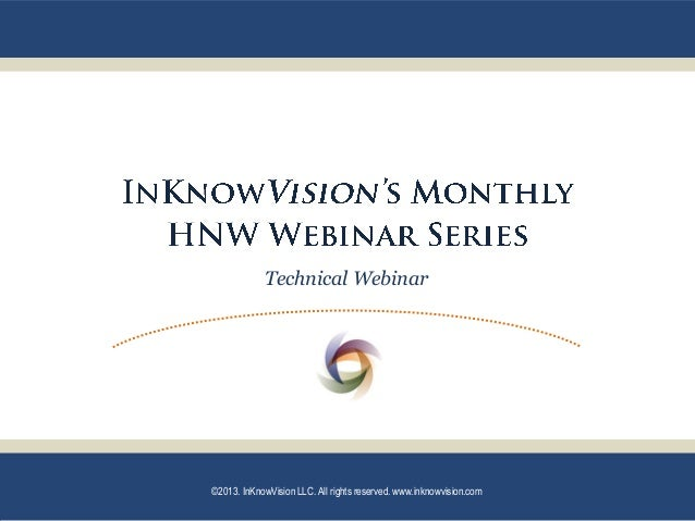 Technical Webinar ©2013. InKnowVision LLC. All rights reserved. www.inknowvision.com
