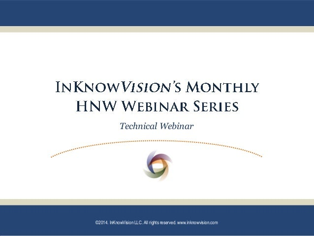 Technical Webinar ©2014. InKnowVision LLC. All rights reserved. www.inknowvision.com
