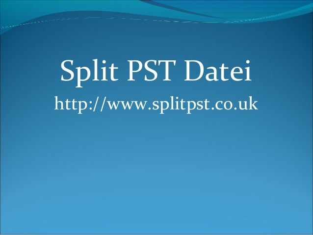 Split PST Datei http://www.splitpst.co.uk