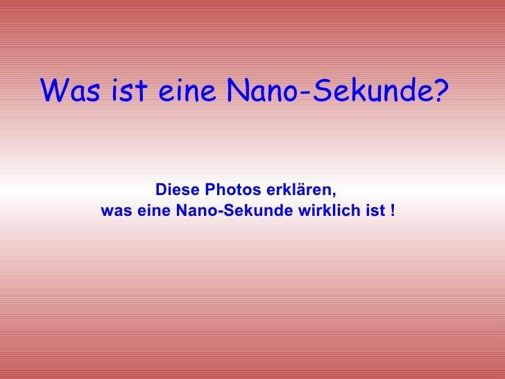 Was ist eine Nano-Sekunde? Diese Photos erklären,  was eine Nano-Sekunde wirklich ist !