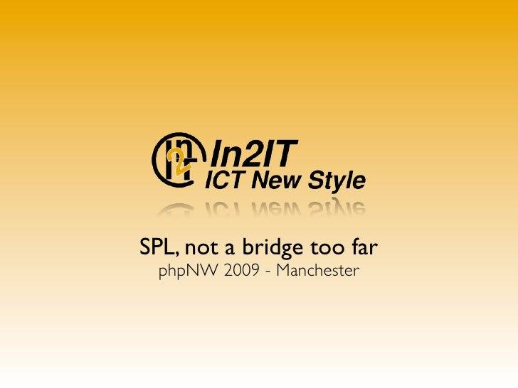 SPL, not a bridge too far  phpNW 2009 - Manchester