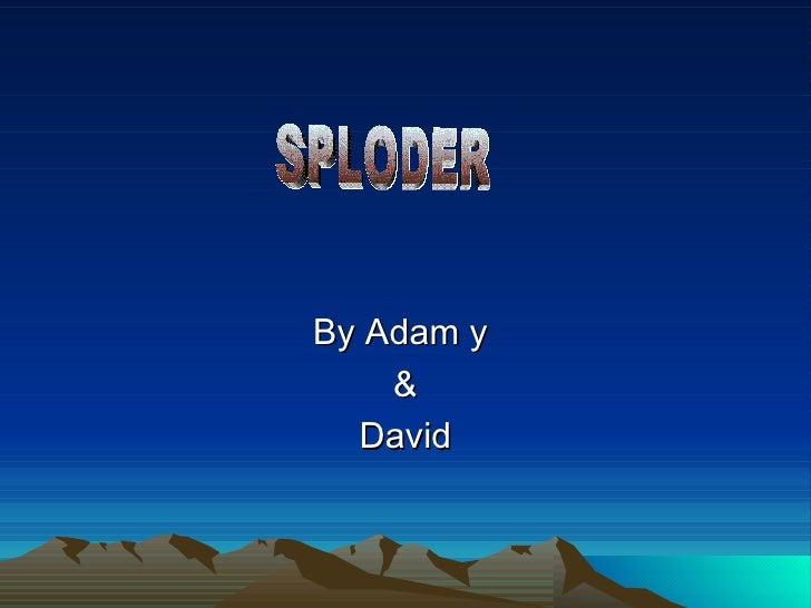 By Adam y  & David SPLODER