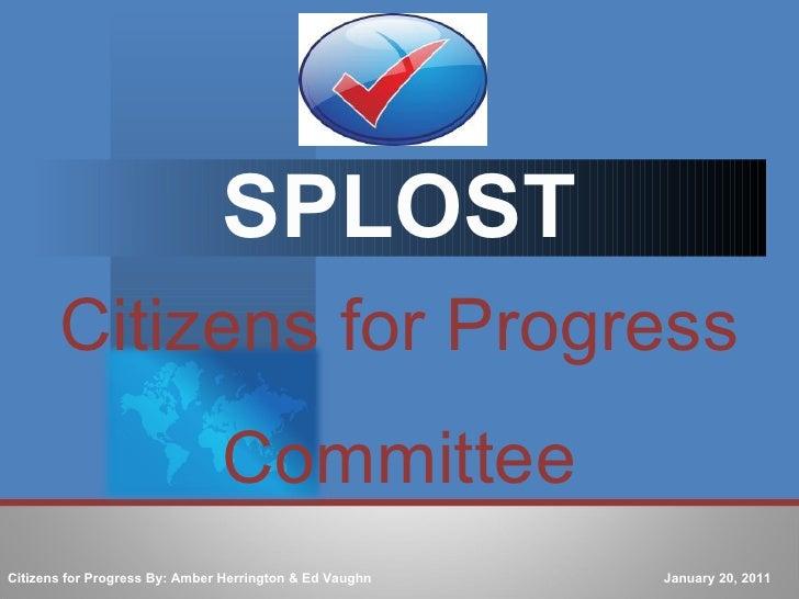 SPLOST Citizens for Progress Committee Citizens for Progress By: Amber Herrington & Ed Vaughn  January 20, 2011