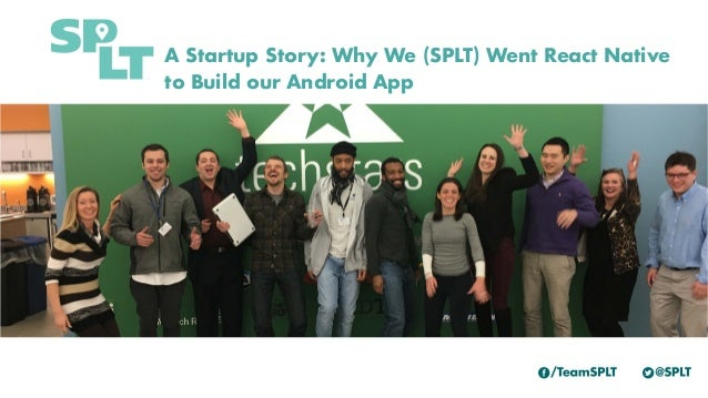 A Startup Story: Why We (SPLT) Went React Native to Build our Android App
