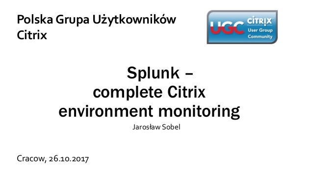 PLCUG] Splunk - complete Citrix environment monitoring