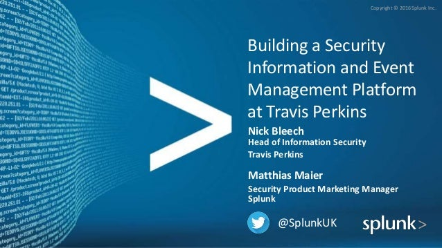 Copyright © 2016 Splunk Inc. @SplunkUK Building a Security Information and Event Management Platform at Travis Perkins Nic...