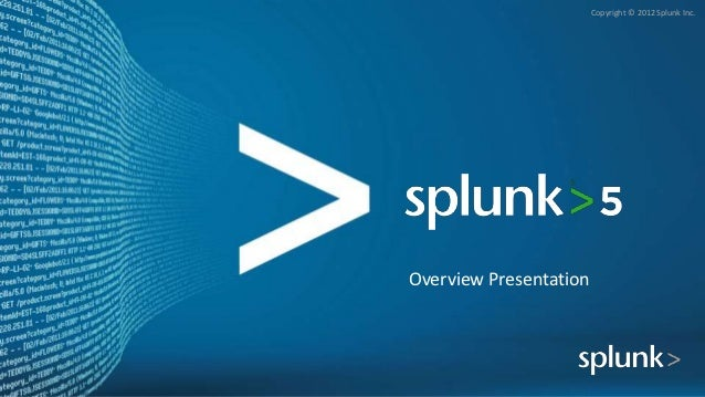 Copyright © 2012 Splunk Inc.Overview Presentation