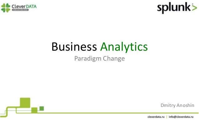 Business Analytics  Paradigm Change  Dmitry Anoshin