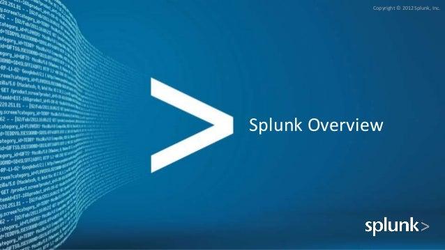 Copyright © 2012 Splunk, Inc.Splunk Overview