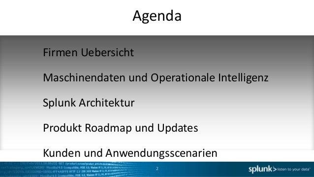 AgendaFirmen UebersichtMaschinendaten und Operationale IntelligenzSplunk ArchitekturProdukt Roadmap und UpdatesKunden und ...