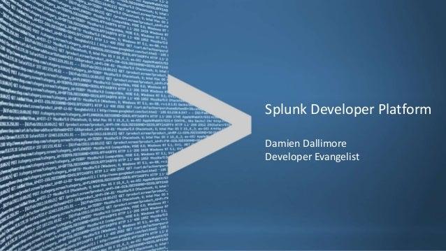 Splunk Developer PlatformDamien DallimoreDeveloper Evangelist