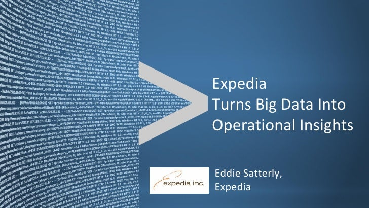 Expedia                                Turns Big Data Into                                Operational Insights            ...