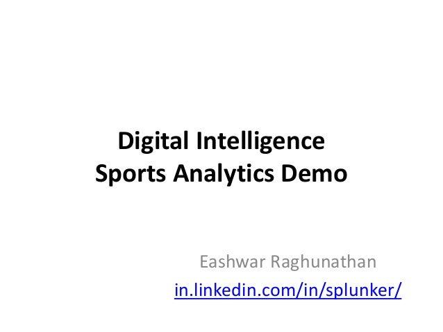 Digital Intelligence Sports Analytics Demo Eashwar Raghunathan in.linkedin.com/in/splunker/