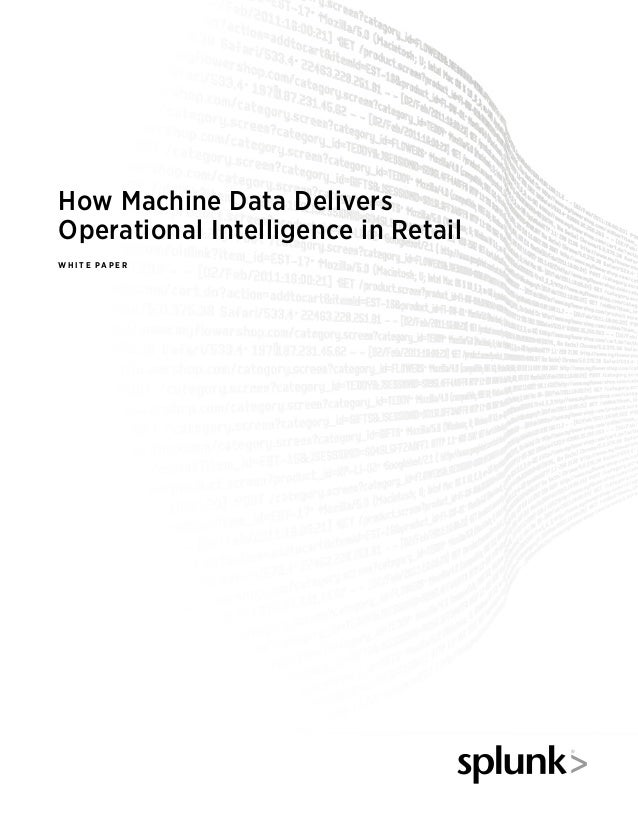 How Machine Data Delivers Operational Intelligence in Retail W h i t e p a p e r