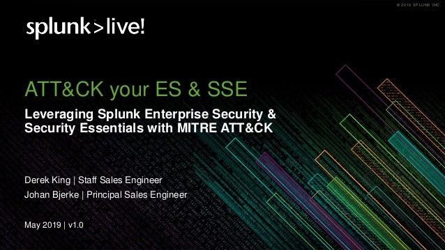 © 2019 SPLUNK INC.© 2019 SPLUNK INC. ATT&CK your ES & SSE Leveraging Splunk Enterprise Security & Security Essentials with...