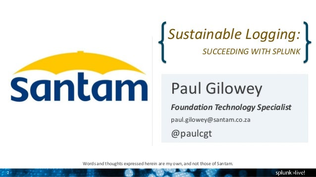 Sustainable Logging – SplunkLive! 2014 Slide 2