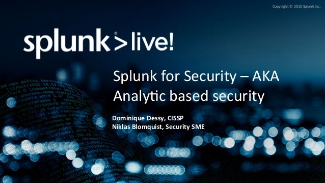 Copyright  ©  2015  Splunk  Inc.   Splunk  for  Security  –  AKA   Analy>c  based  security   Do...