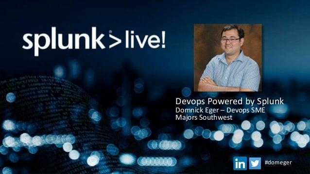 Devops Powered by Splunk Domnick Eger – Devops SME Majors Southwest #domeger