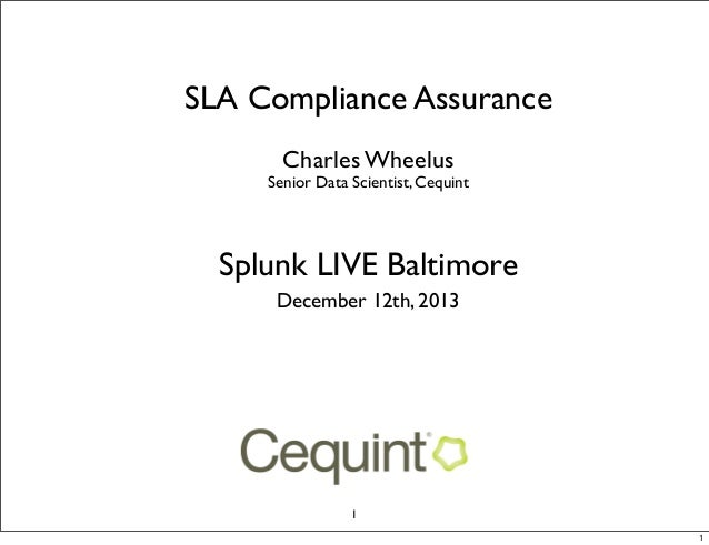 SLA Compliance Assurance Charles Wheelus  Senior Data Scientist, Cequint  Splunk LIVE Baltimore December 12th, 2013  1 1