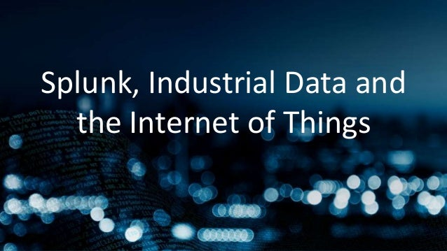 Splunk, Industrial Data and the Internet of Things
