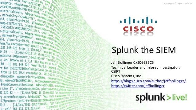 Copyright © 2013 Splunk Inc. Splunk the SIEM Jeff Bollinger 0x506682C5 Technical Leader and Infosec Investigator: CSIRT Ci...