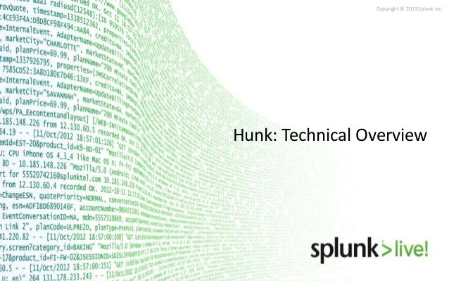 Copyright © 2013 Splunk Inc.  Hunk: Technical Overview
