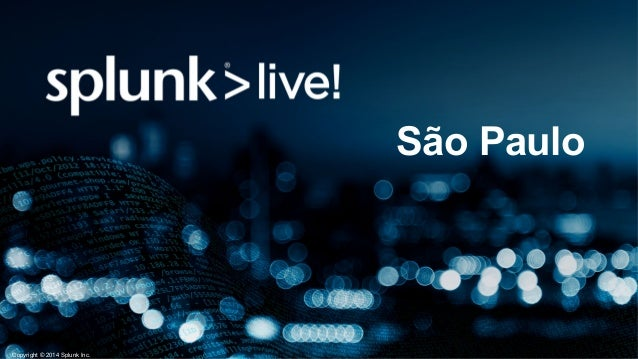 Copyright © 2014 Splunk Inc.  São Paulo