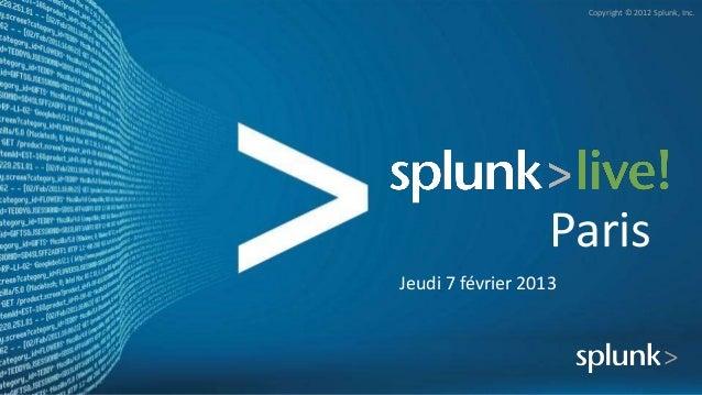 Copyright © 2012 Splunk, Inc.                   ParisJeudi 7 février 2013