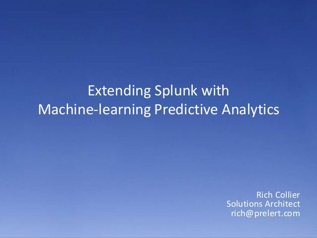 Extending Splunk with Machine-learning Predictive Analytics  Rich Collier Solutions Architect rich@prelert.com