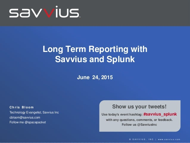 © S A V V I U S , I N C | w w w . s a v v i u s . c o m Show us your tweets! Use today's event hashtag: #savvius_splunk wi...