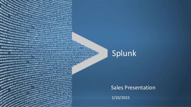 Copyright © 2011, Splunk Inc. Listen to your data. 2/10/2015 Sales Presentation Splunk