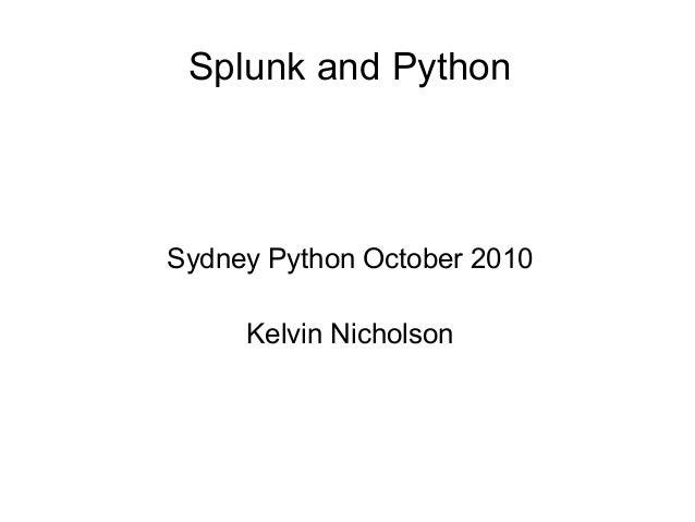 Splunk and Python  Sydney Python October 2010 Kelvin Nicholson