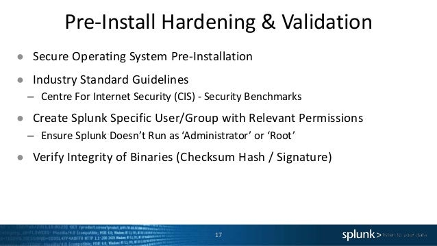 Pre-Install Hardening & Validation 17 ● Secure Operating System Pre-Installation ● Industry Standard Guidelines – Centre F...