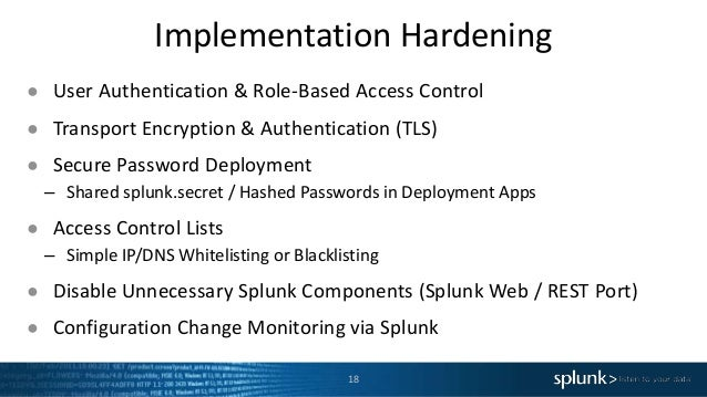 Implementation Hardening 18 ● User Authentication & Role-Based Access Control ● Transport Encryption & Authentication (TLS...
