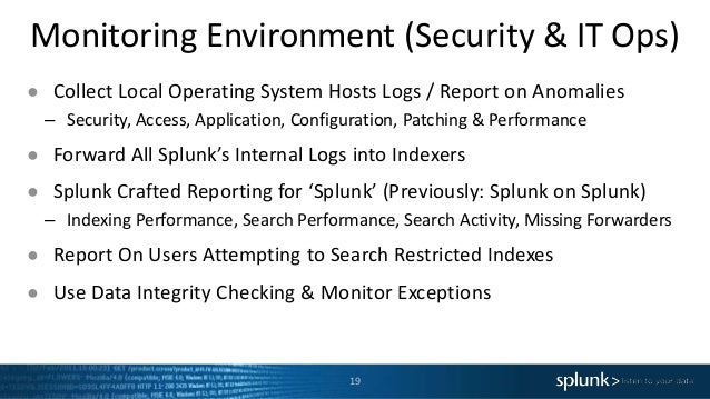 Monitoring Environment (Security & IT Ops) 19 ● Collect Local Operating System Hosts Logs / Report on Anomalies – Security...