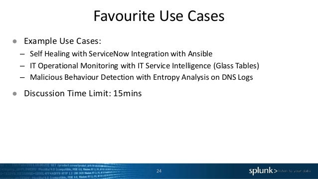 Favourite Use Cases 24 ● Example Use Cases: – Self Healing with ServiceNow Integration with Ansible – IT Operational Monit...