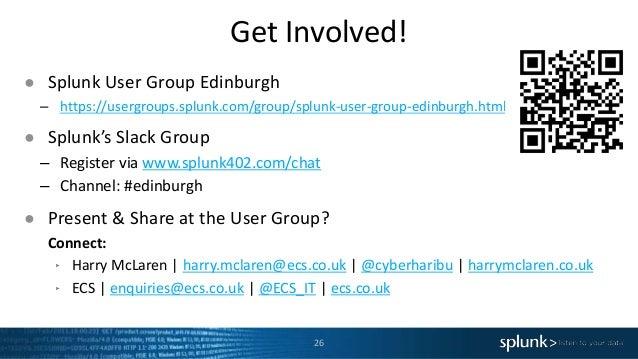 Get Involved! ● Splunk User Group Edinburgh – https://usergroups.splunk.com/group/splunk-user-group-edinburgh.html ● Splun...