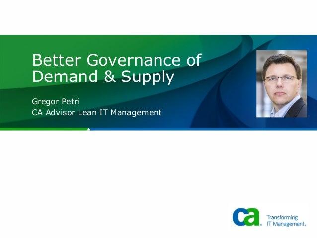 Better Governance of Demand & Supply Gregor Petri CA Advisor Lean IT Management
