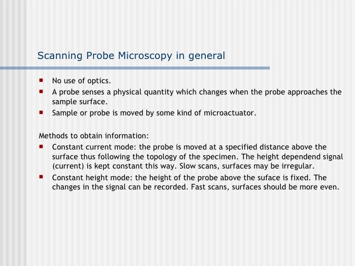Scanning Probe Microscopy in general     No use of optics.    A probe senses a physical quantity which changes when the ...