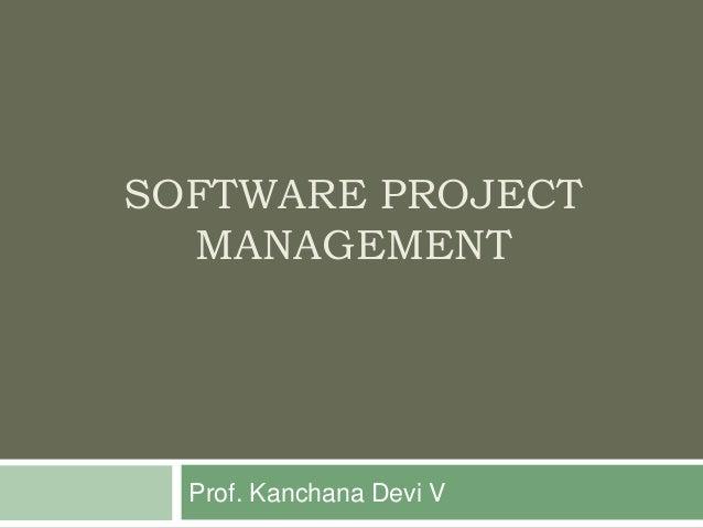 SOFTWARE PROJECT MANAGEMENT Prof. Kanchana Devi V