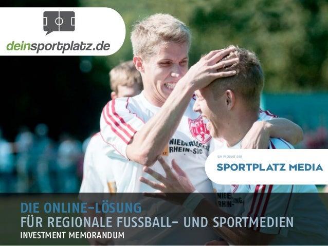 1 Die Online-Lösung für regionale FuSSball- und sportMedien Investment Memorandum ein produkt der