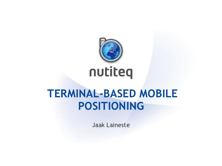 TERMINAL-BASED MOBILE POSITIONING FOR DEVELOPERS           Jaak Laineste