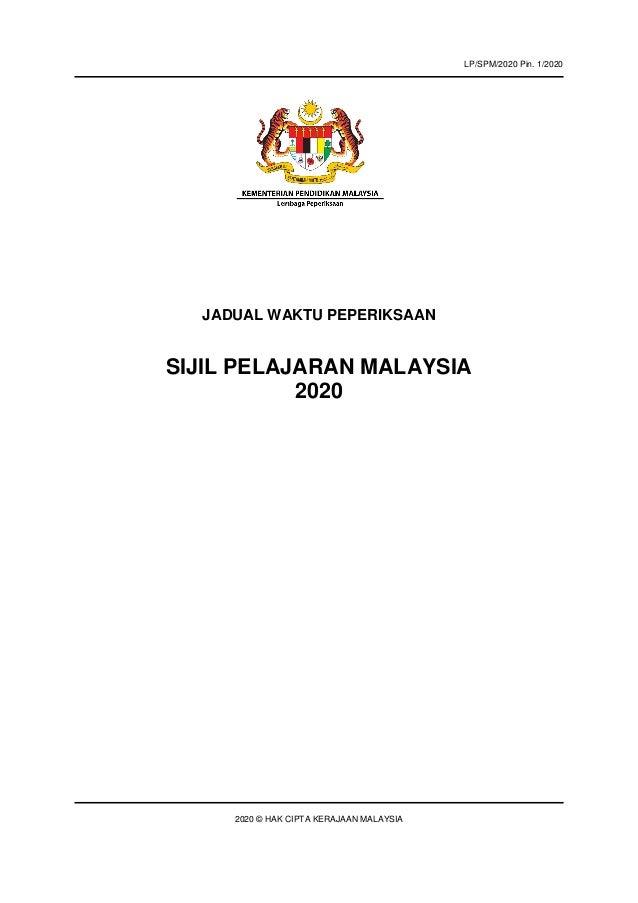 JADUAL WAKTU PEPERIKSAAN SIJIL PELAJARAN MALAYSIA 2020 2020 © HAK CIPTA KERAJAAN MALAYSIA LP/SPM/2020 Pin. 1/2020