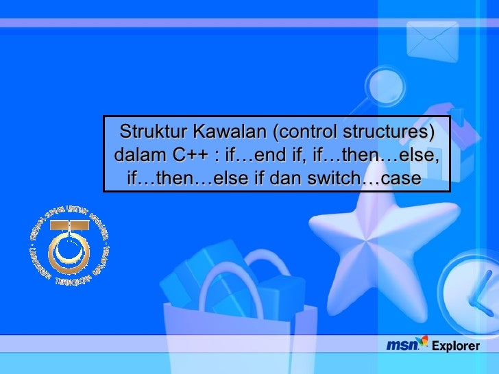 Struktur Kawalan (control structures) dalam C++ : if…end if, if…then…else, if…then…else if dan switch…case